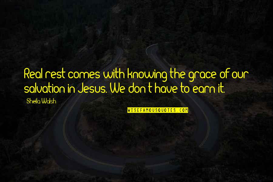 Salvation In Jesus Quotes By Sheila Walsh: Real rest comes with knowing the grace of