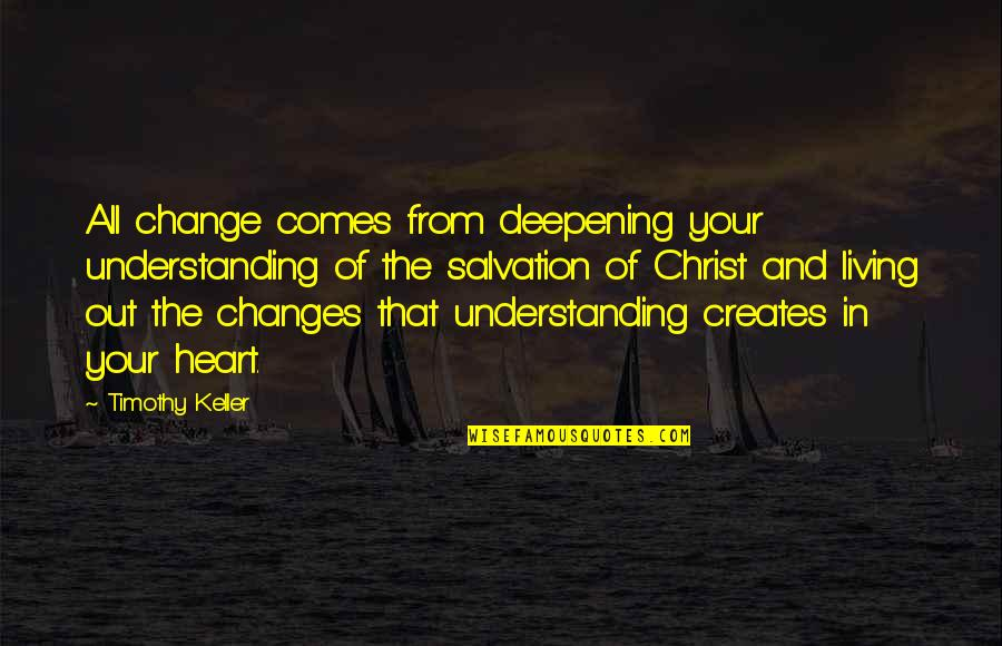 Salvation In Jesus Quotes By Timothy Keller: All change comes from deepening your understanding of
