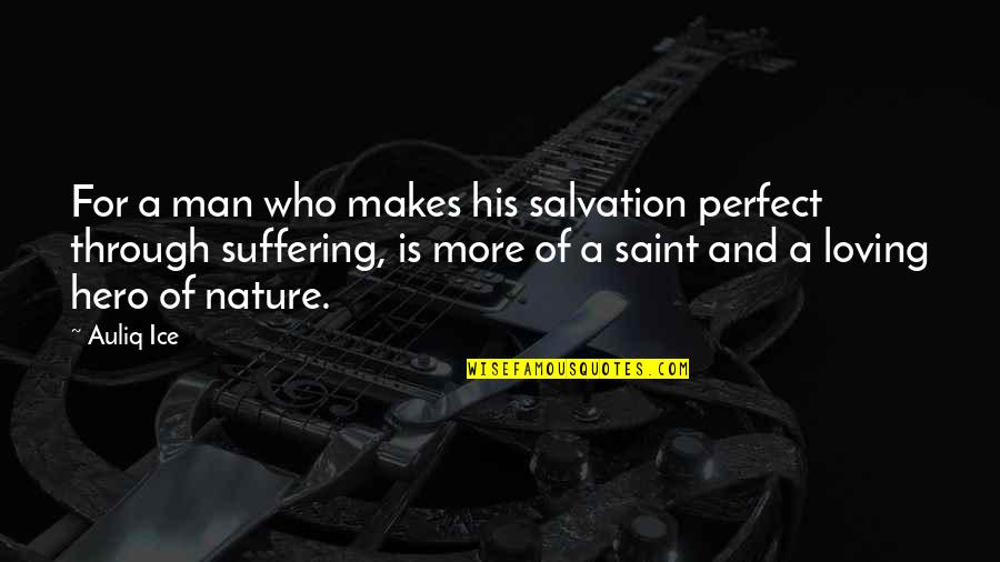 Salvation Quotes Quotes By Auliq Ice: For a man who makes his salvation perfect