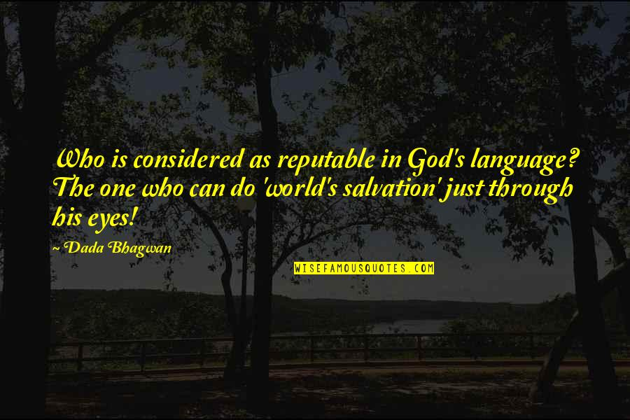 Salvation Quotes Quotes By Dada Bhagwan: Who is considered as reputable in God's language?