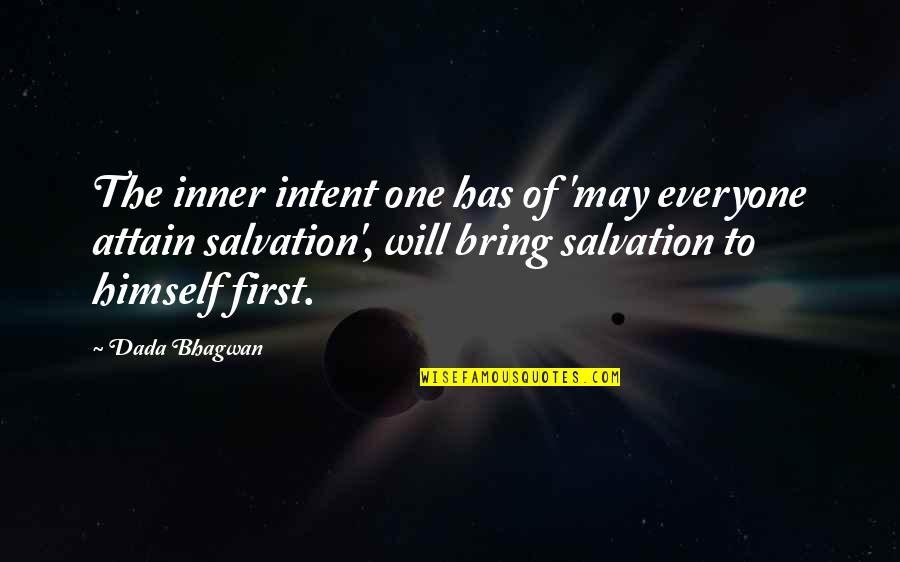 Salvation Quotes Quotes By Dada Bhagwan: The inner intent one has of 'may everyone