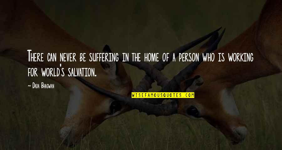 Salvation Quotes Quotes By Dada Bhagwan: There can never be suffering in the home