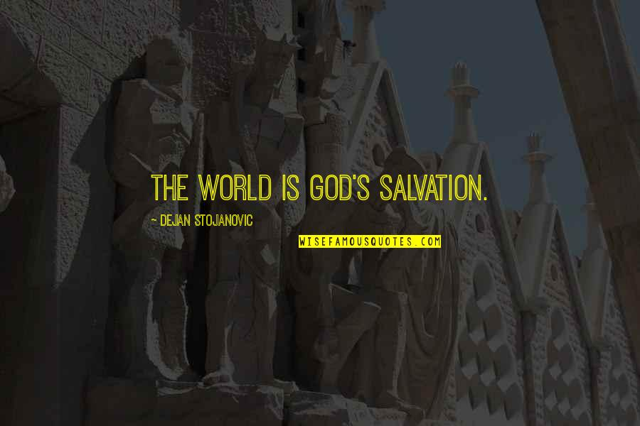 Salvation Quotes Quotes By Dejan Stojanovic: The world is God's salvation.
