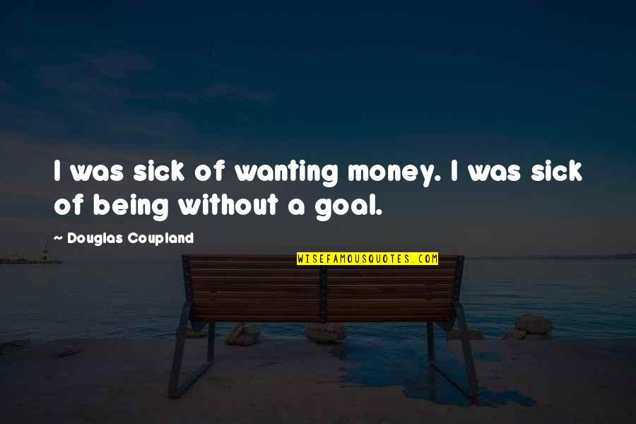 Salvation Quotes Quotes By Douglas Coupland: I was sick of wanting money. I was