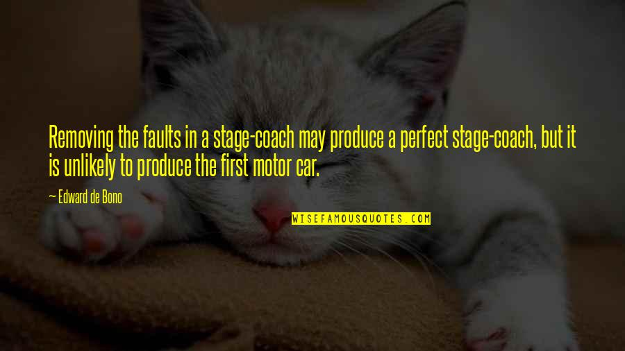 Salvation Quotes Quotes By Edward De Bono: Removing the faults in a stage-coach may produce