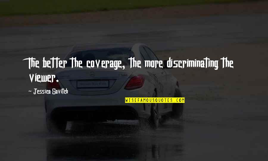 Salvation Quotes Quotes By Jessica Savitch: The better the coverage, the more discriminating the