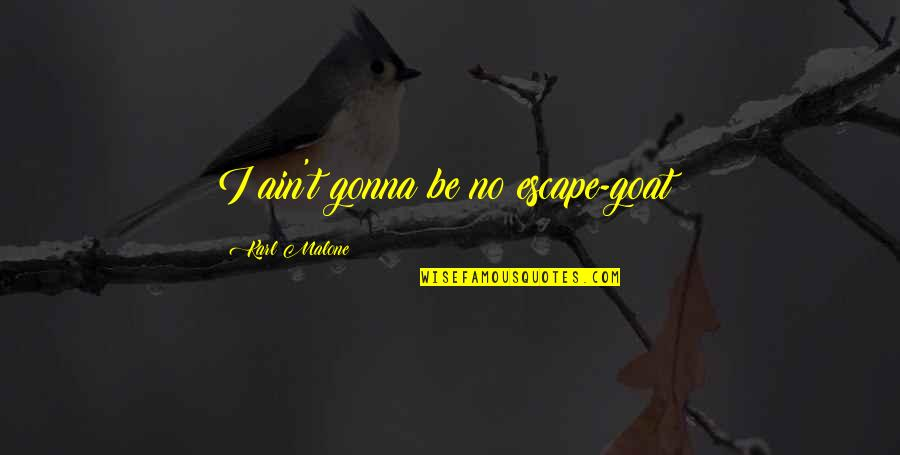 Salvation Quotes Quotes By Karl Malone: I ain't gonna be no escape-goat!