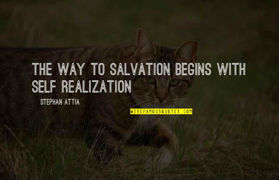 Salvation Quotes Quotes By Stephan Attia: The way to salvation begins with self realization