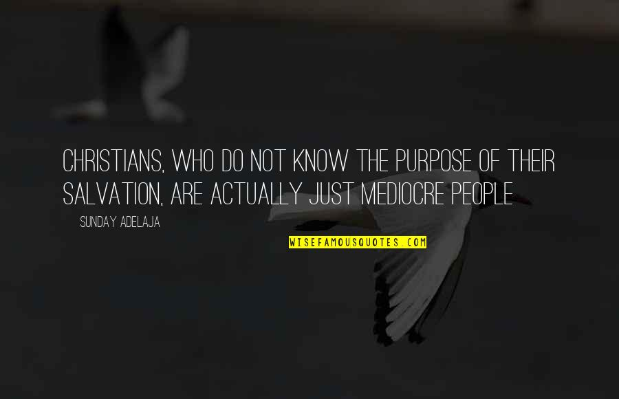 Salvation Quotes Quotes By Sunday Adelaja: Christians, who do not know the purpose of
