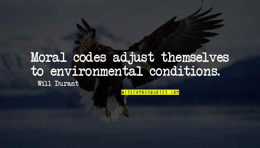 Salvation Quotes Quotes By Will Durant: Moral codes adjust themselves to environmental conditions.