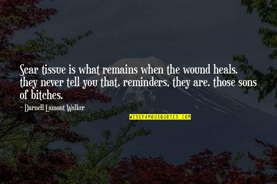 Salwar Quotes By Darnell Lamont Walker: Scar tissue is what remains when the wound