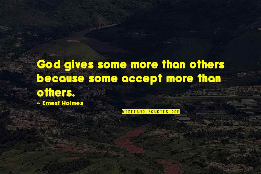Salwar Quotes By Ernest Holmes: God gives some more than others because some