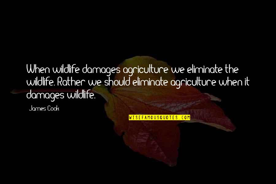 Salwar Quotes By James Cook: When wildlife damages agriculture we eliminate the wildlife.