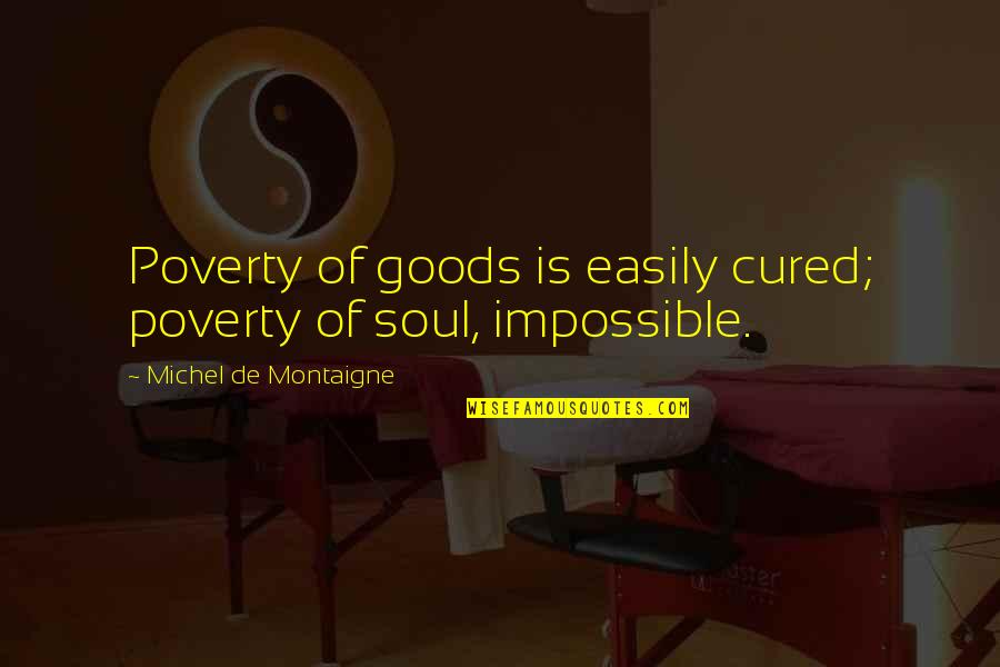 Salwar Quotes By Michel De Montaigne: Poverty of goods is easily cured; poverty of
