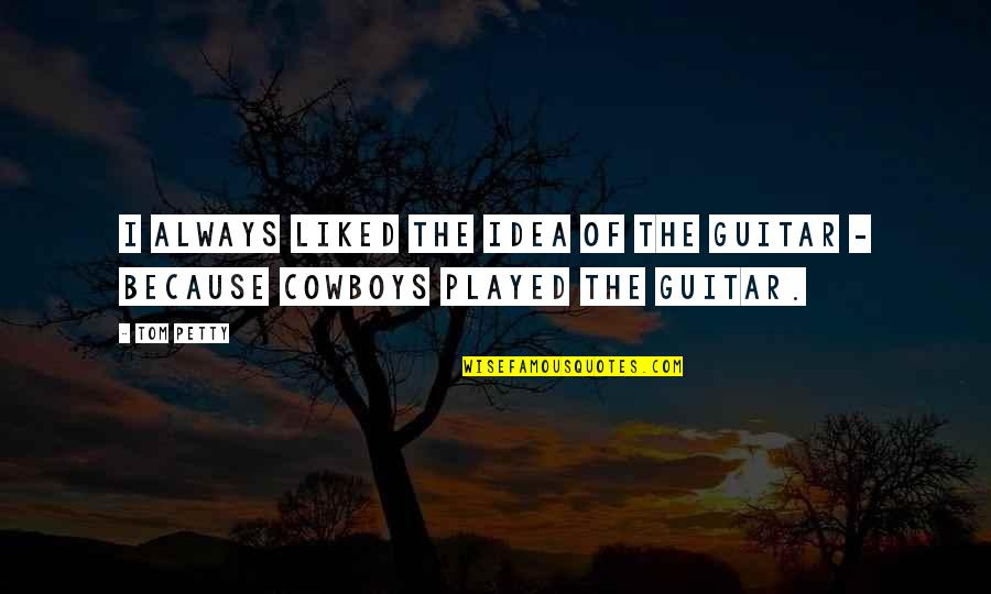 Salwar Quotes By Tom Petty: I always liked the idea of the guitar