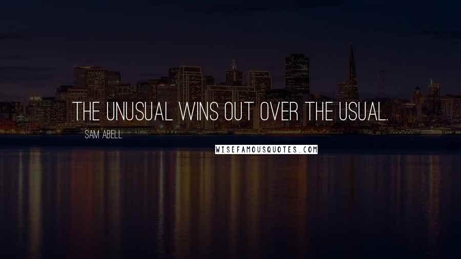 Sam Abell quotes: The unusual wins out over the usual.