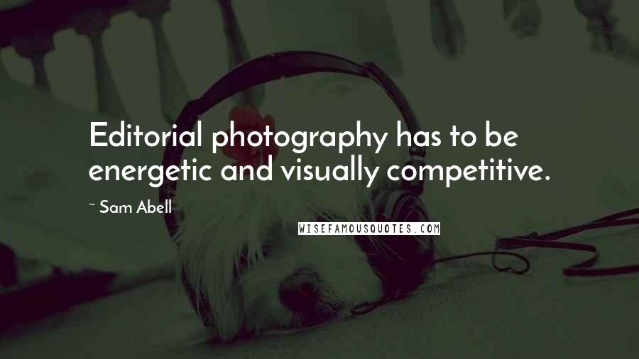 Sam Abell quotes: Editorial photography has to be energetic and visually competitive.