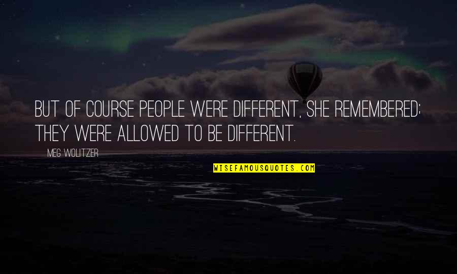 Sam And Cat First Class Problems Quotes By Meg Wolitzer: But of course people were different, she remembered;