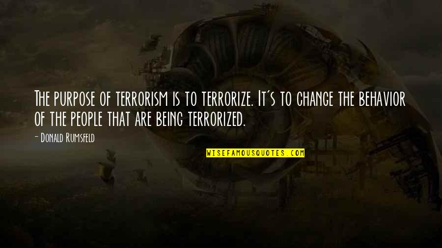 Sam And Diane Quotes By Donald Rumsfeld: The purpose of terrorism is to terrorize. It's