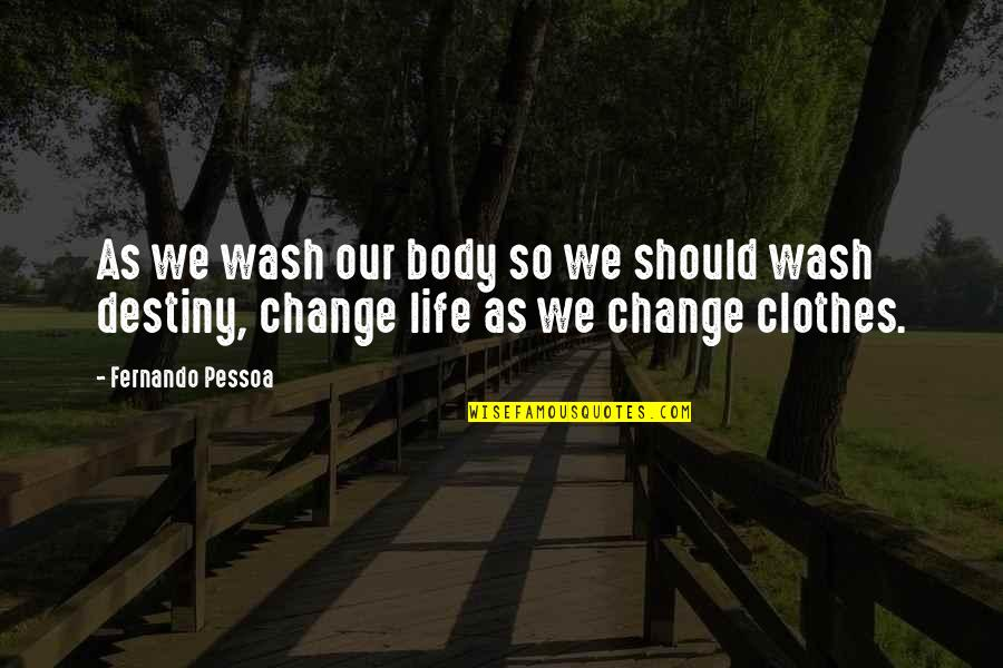 Sam Evans Quotes By Fernando Pessoa: As we wash our body so we should