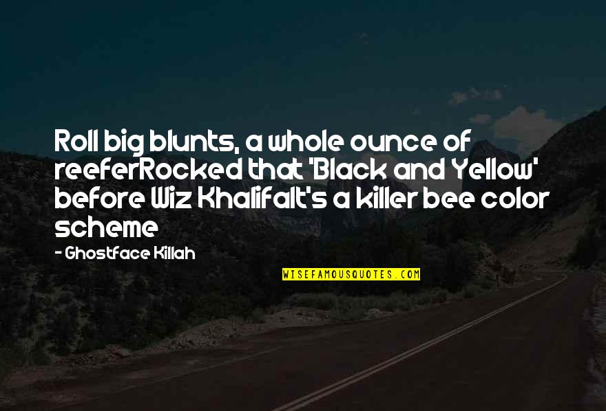 Sam Evans Quotes By Ghostface Killah: Roll big blunts, a whole ounce of reeferRocked