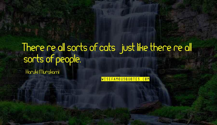 Sam Evans Quotes By Haruki Murakami: There're all sorts of cats - just like
