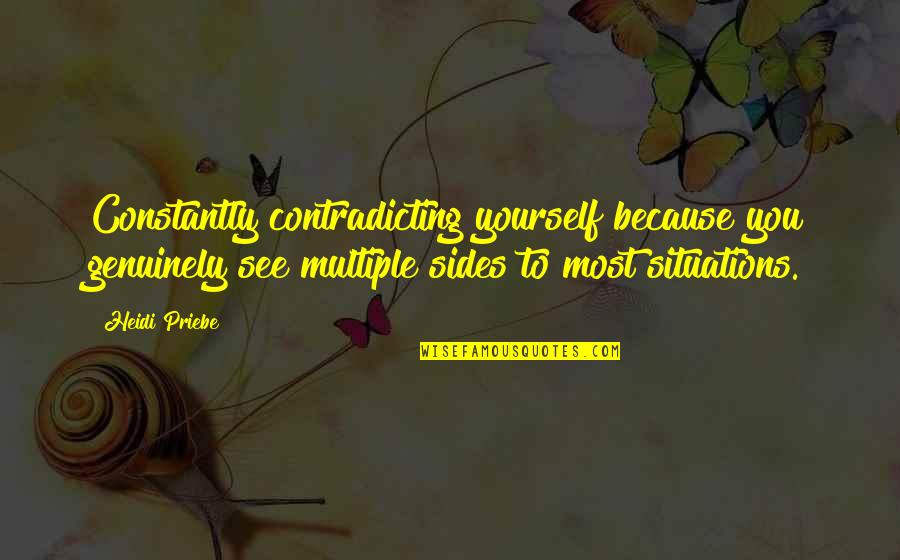 Sam Evans Quotes By Heidi Priebe: Constantly contradicting yourself because you genuinely see multiple
