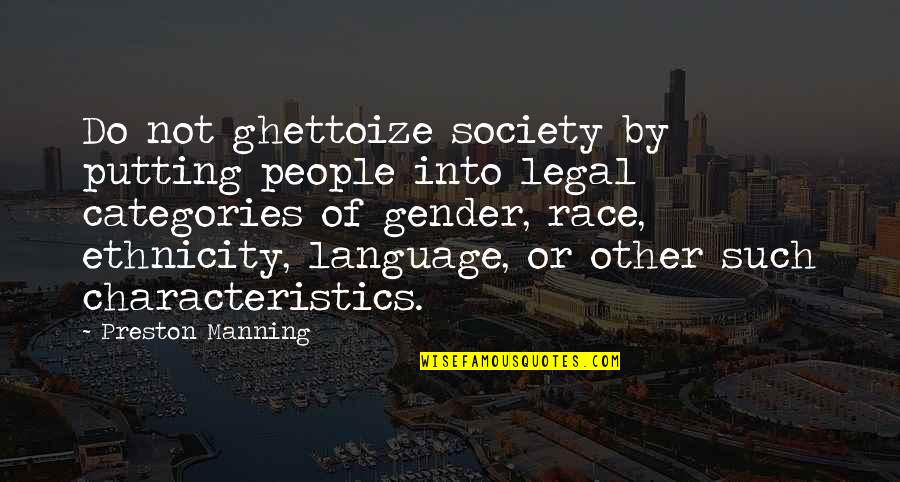 Sam Evans Quotes By Preston Manning: Do not ghettoize society by putting people into