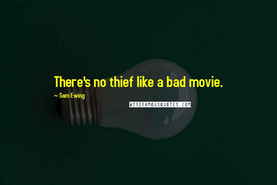 Sam Ewing quotes: There's no thief like a bad movie.