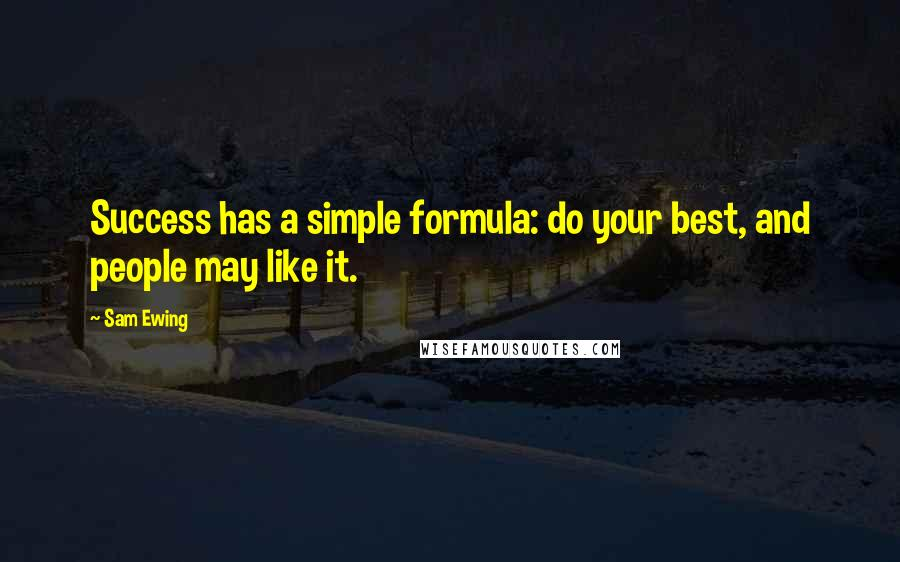 Sam Ewing quotes: Success has a simple formula: do your best, and people may like it.