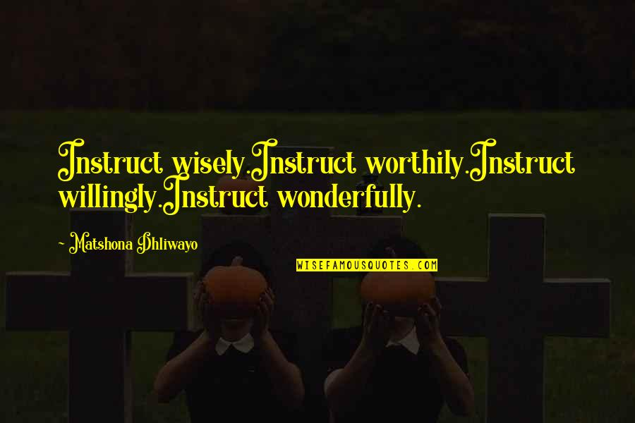 Sam Hammam Quotes By Matshona Dhliwayo: Instruct wisely.Instruct worthily.Instruct willingly.Instruct wonderfully.