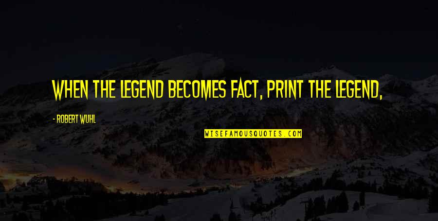 Sam Hammam Quotes By Robert Wuhl: When the legend becomes fact, print the legend,