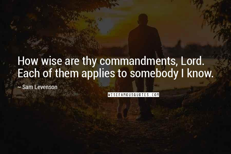 Sam Levenson quotes: How wise are thy commandments, Lord. Each of them applies to somebody I know.