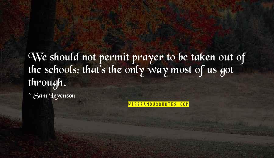Sam Levenson Quotes By Sam Levenson: We should not permit prayer to be taken