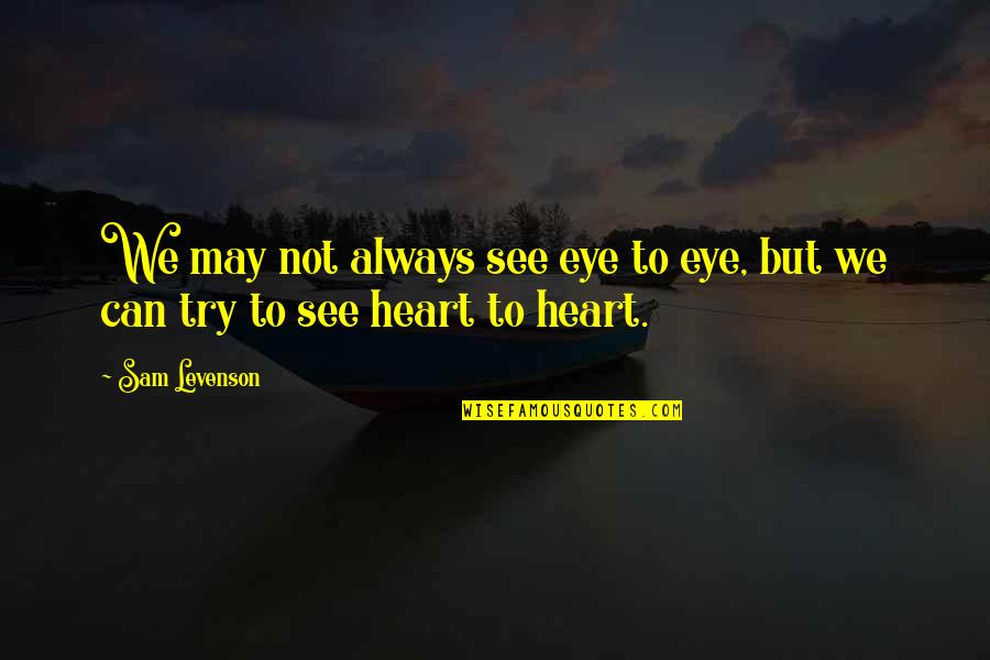 Sam Levenson Quotes By Sam Levenson: We may not always see eye to eye,