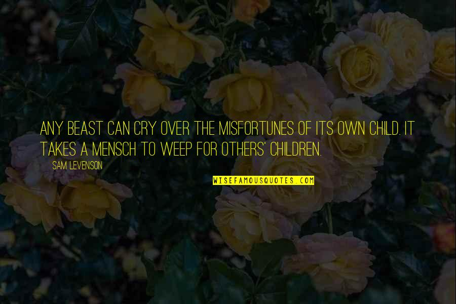 Sam Levenson Quotes By Sam Levenson: Any beast can cry over the misfortunes of