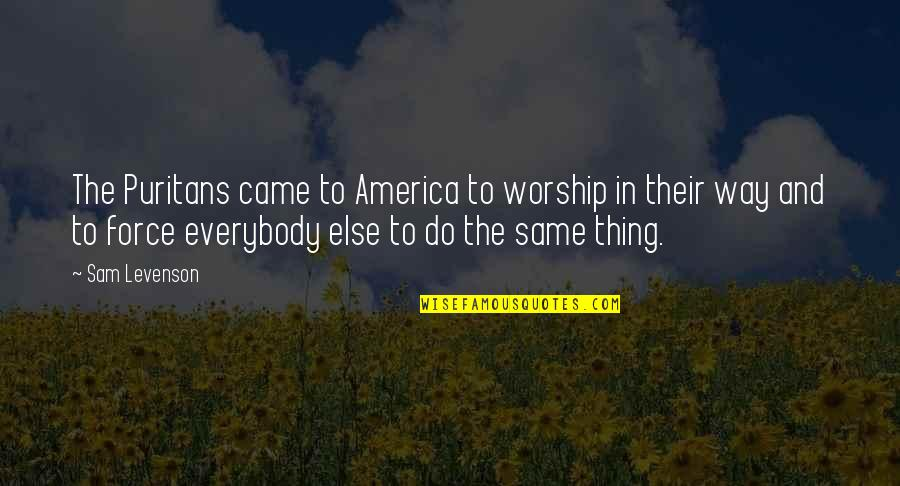 Sam Levenson Quotes By Sam Levenson: The Puritans came to America to worship in