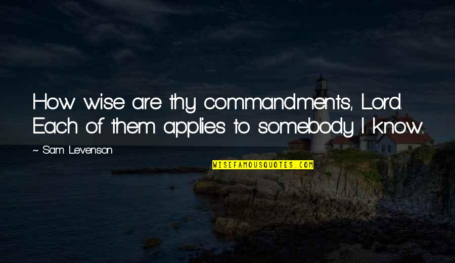 Sam Levenson Quotes By Sam Levenson: How wise are thy commandments, Lord. Each of