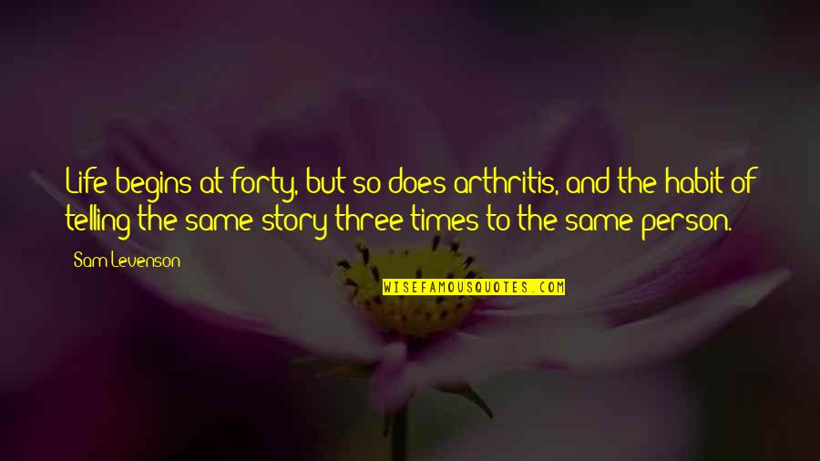 Sam Levenson Quotes By Sam Levenson: Life begins at forty, but so does arthritis,