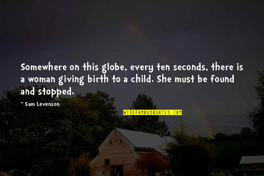 Sam Levenson Quotes By Sam Levenson: Somewhere on this globe, every ten seconds, there
