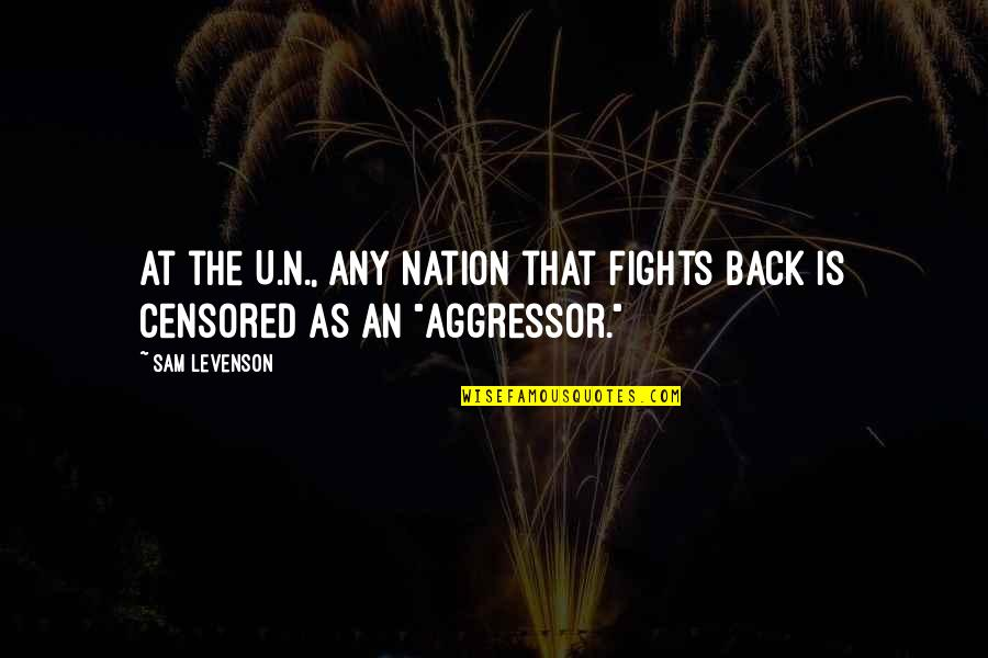 Sam Levenson Quotes By Sam Levenson: At the U.N., any nation that fights back