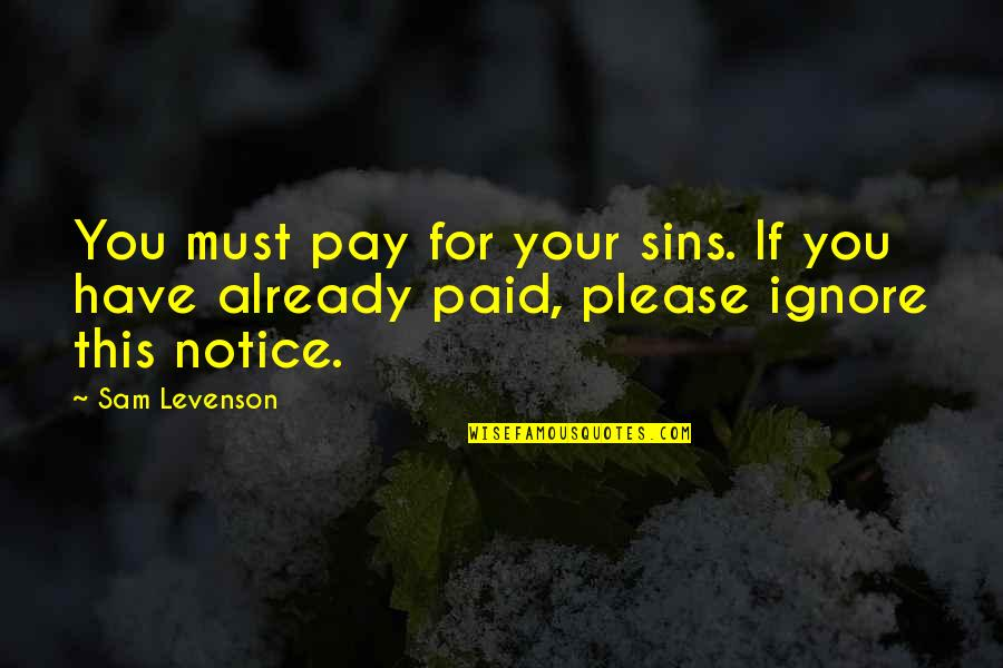 Sam Levenson Quotes By Sam Levenson: You must pay for your sins. If you