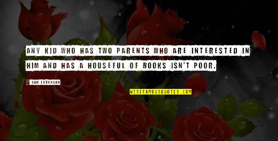 Sam Levenson Quotes By Sam Levenson: Any kid who has two parents who are