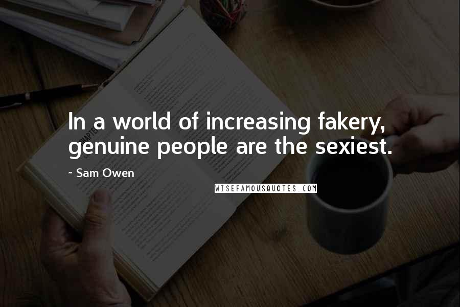Sam Owen quotes: In a world of increasing fakery, genuine people are the sexiest.