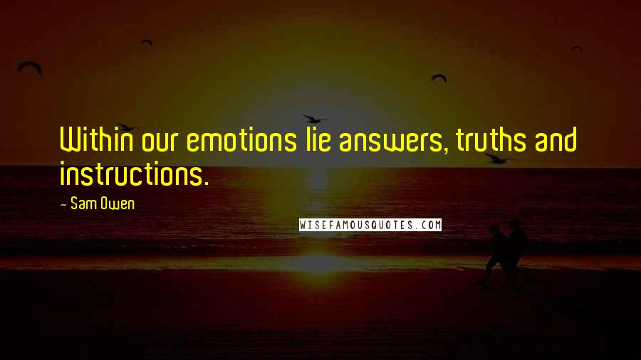 Sam Owen quotes: Within our emotions lie answers, truths and instructions.