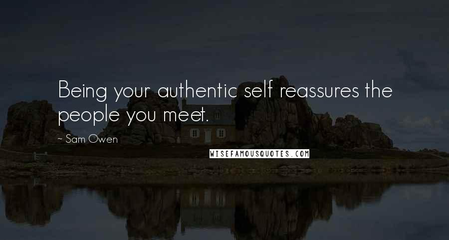 Sam Owen quotes: Being your authentic self reassures the people you meet.