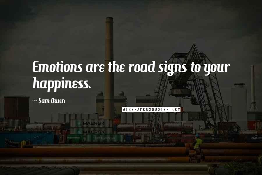 Sam Owen quotes: Emotions are the road signs to your happiness.