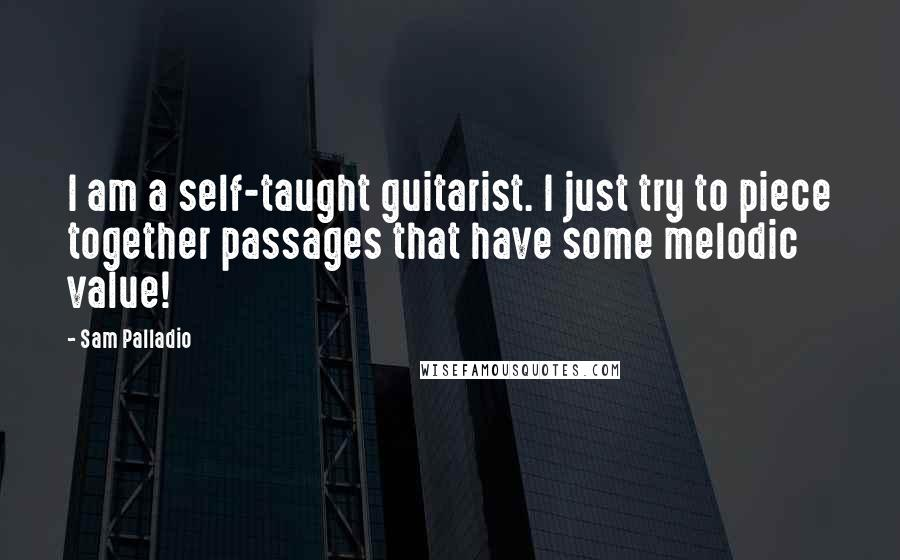 Sam Palladio quotes: I am a self-taught guitarist. I just try to piece together passages that have some melodic value!
