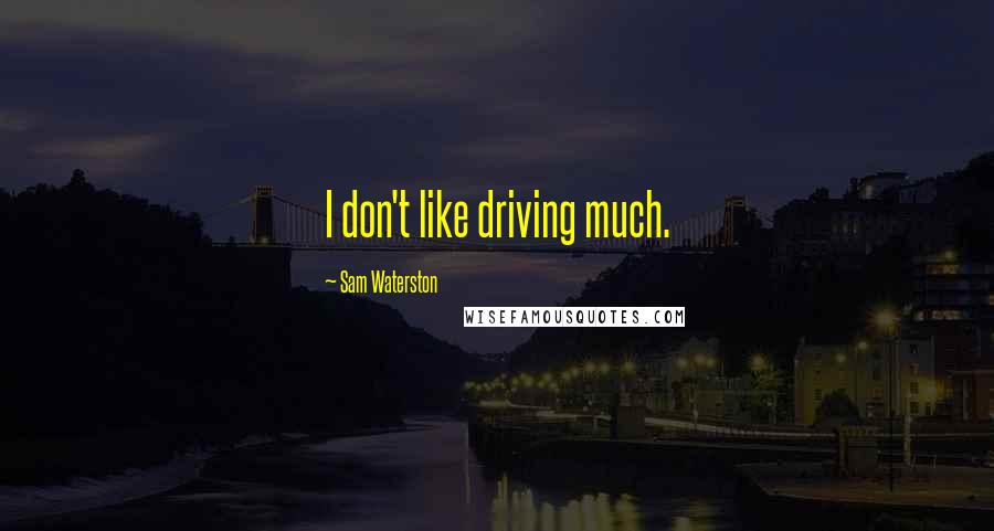 Sam Waterston quotes: I don't like driving much.