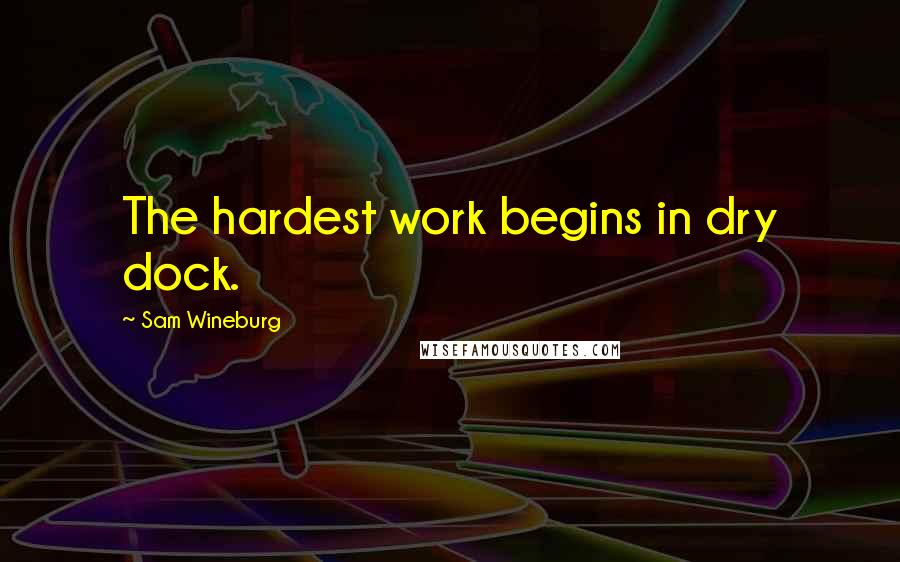 Sam Wineburg quotes: The hardest work begins in dry dock.